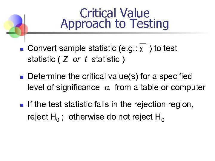 Critical Value Approach to Testing n n n Convert sample statistic (e. g. :
