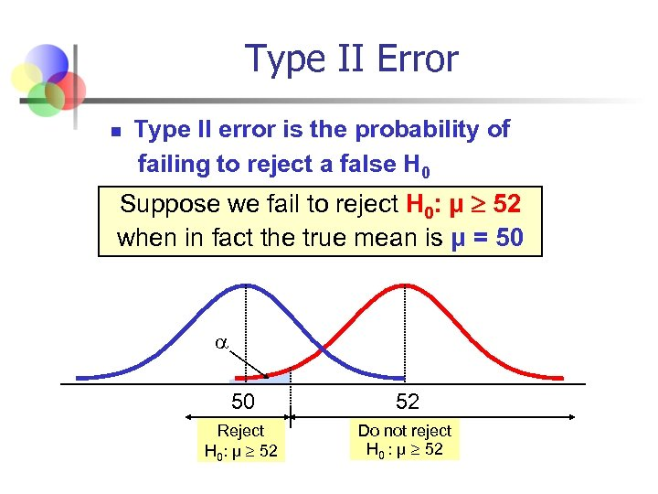 Type II Error n Type II error is the probability of failing to reject