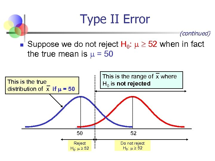 Type II Error (continued) n Suppose we do not reject H 0: 52 when