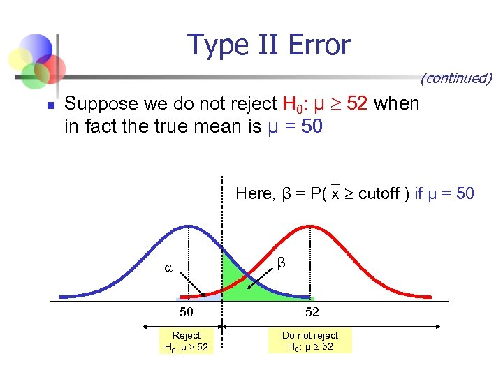 Type II Error (continued) n Suppose we do not reject H 0: μ 52