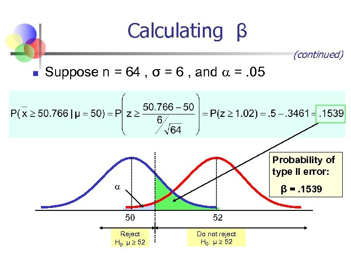 Calculating β (continued) n Suppose n = 64 , σ = 6 , and