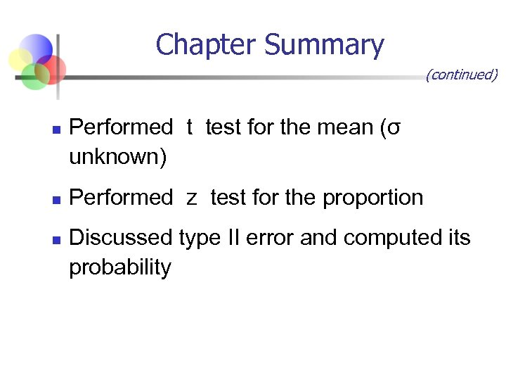 Chapter Summary (continued) n n n Performed t test for the mean (σ unknown)