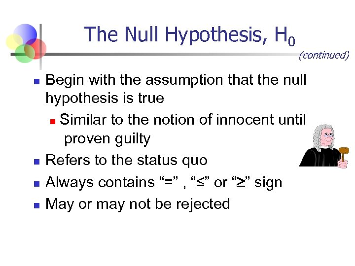 The Null Hypothesis, H 0 n n (continued) Begin with the assumption that the