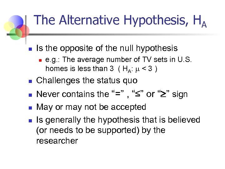 The Alternative Hypothesis, HA n Is the opposite of the null hypothesis n n