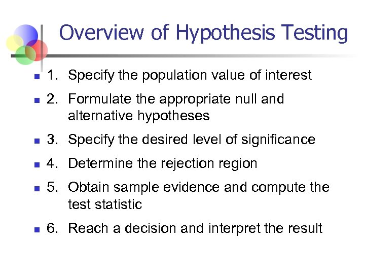 Overview of Hypothesis Testing n n 1. Specify the population value of interest 2.