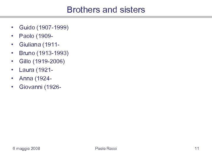 Brothers and sisters • • Guido (1907 -1999) Paolo (1909 Giuliana (1911 Bruno (1913