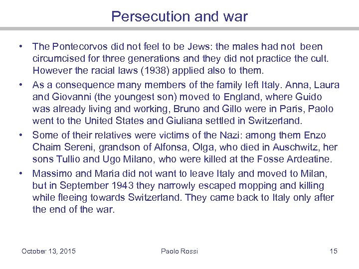 Persecution and war • The Pontecorvos did not feel to be Jews: the males