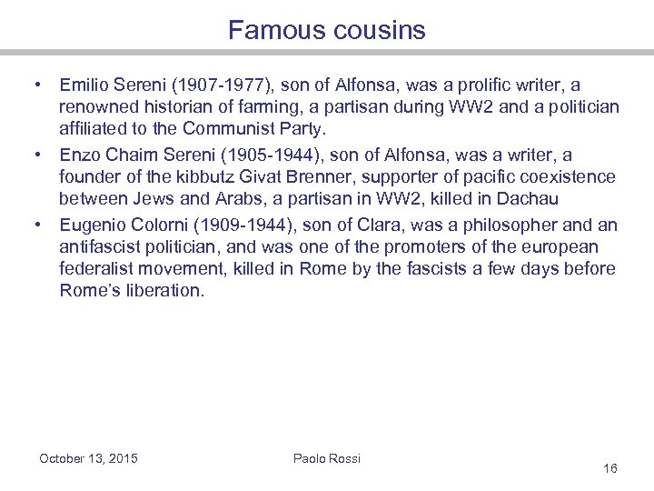Famous cousins • Emilio Sereni (1907 -1977), son of Alfonsa, was a prolific writer,