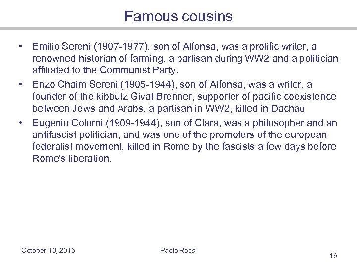 Famous cousins • Emilio Sereni (1907 -1977), son of Alfonsa, was a prolific writer,