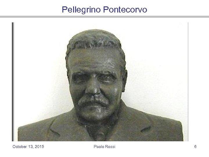 Pellegrino Pontecorvo October 13, 2015 Paolo Rossi 6
