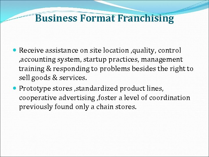 Business Format Franchising Receive assistance on site location , quality, control , accounting system,