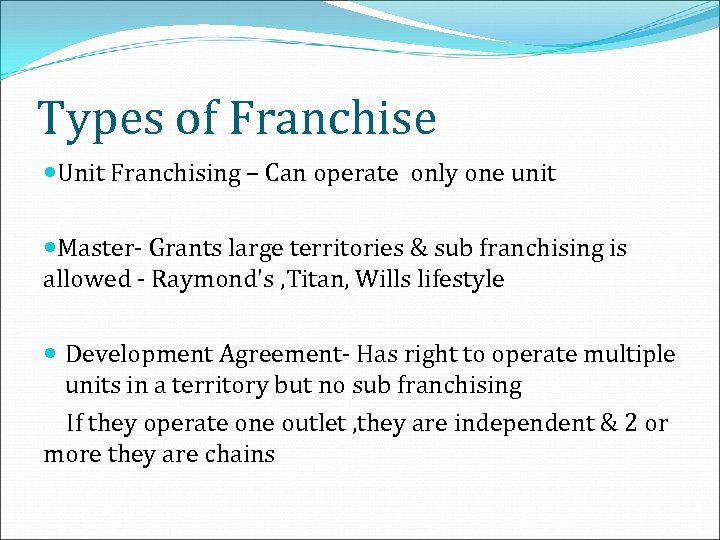 Types of Franchise Unit Franchising – Can operate only one unit Master- Grants large