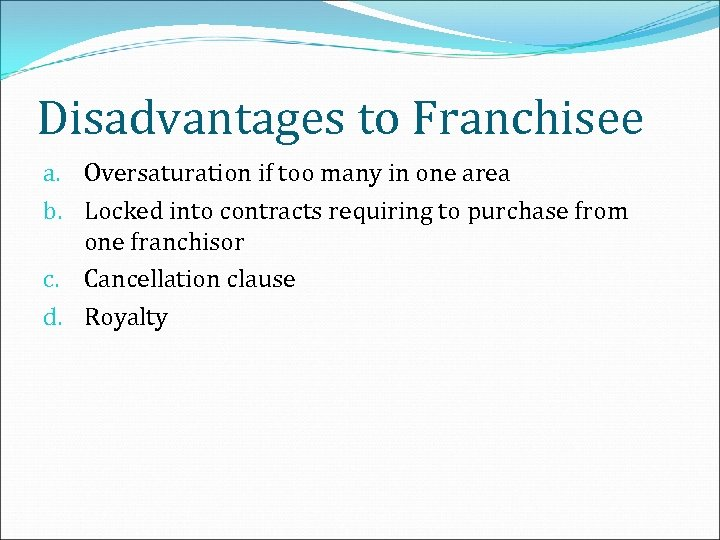 Disadvantages to Franchisee a. Oversaturation if too many in one area b. Locked into