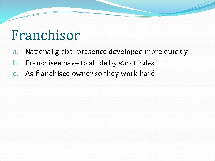 Franchisor a. National global presence developed more quickly b. Franchisee have to abide by
