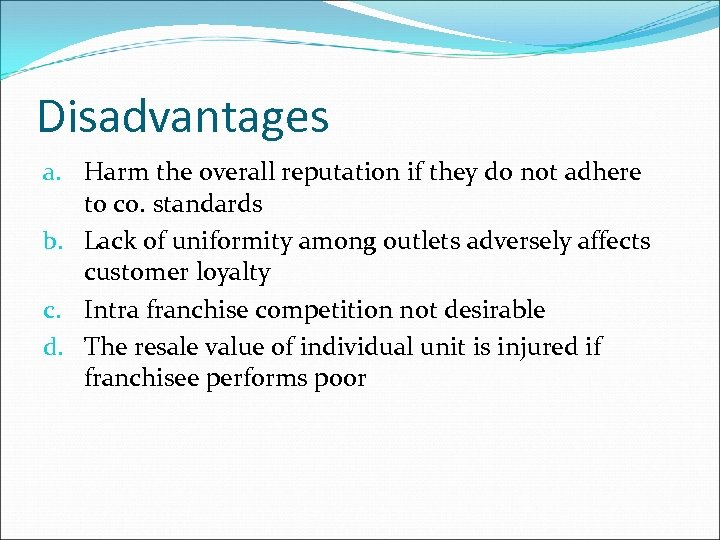 Disadvantages a. Harm the overall reputation if they do not adhere to co. standards