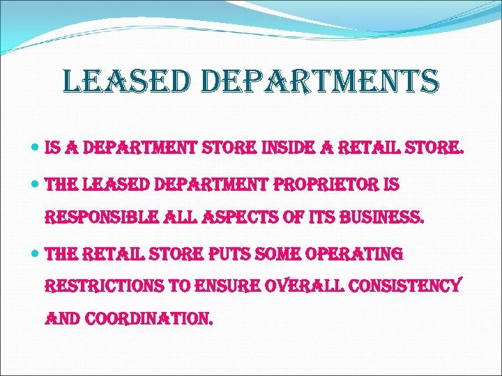 Leased departments is a department store inside a retail store. the leased department proprietor