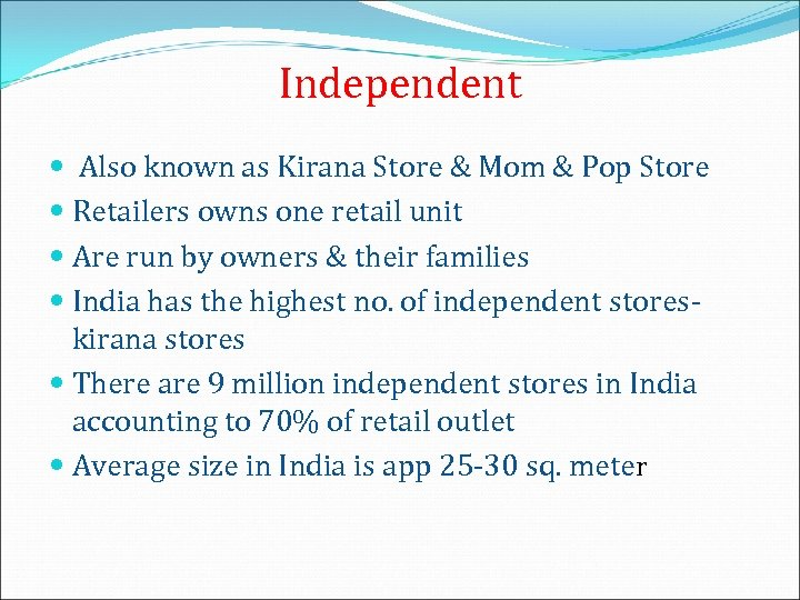 Independent Also known as Kirana Store & Mom & Pop Store Retailers owns one