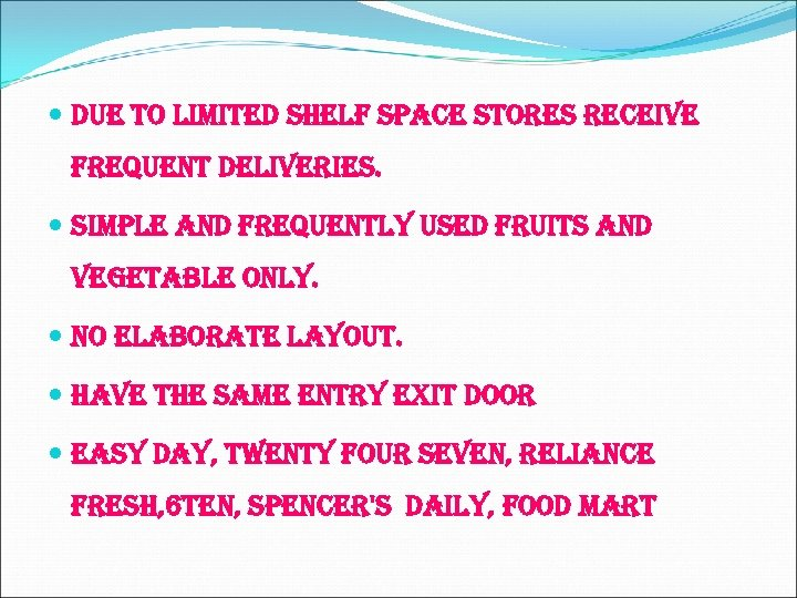 due to limited shelf space stores receive frequent deliveries. simple and frequently used