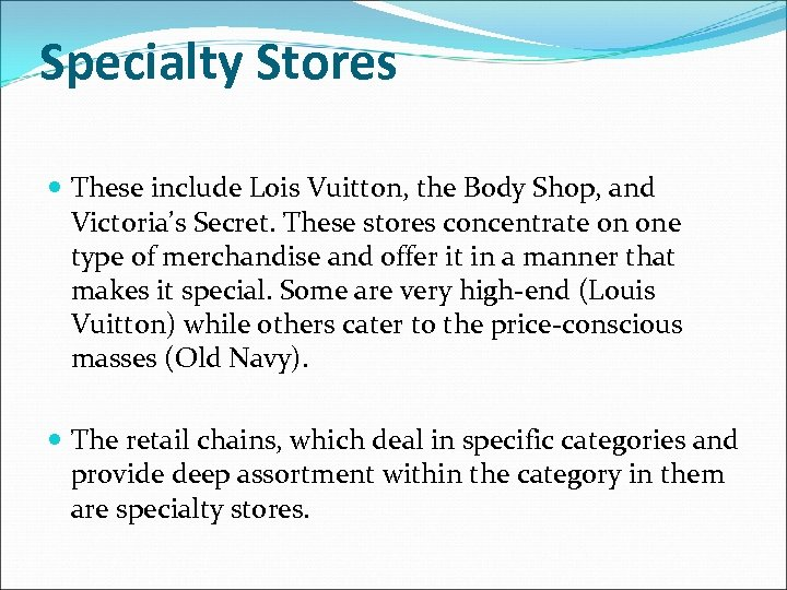 Specialty Stores These include Lois Vuitton, the Body Shop, and Victoria's Secret. These stores
