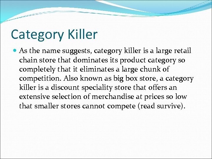 Category Killer As the name suggests, category killer is a large retail chain store