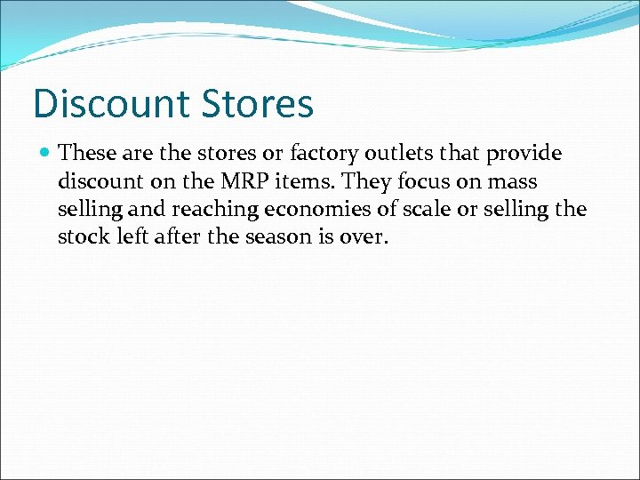 Discount Stores These are the stores or factory outlets that provide discount on the