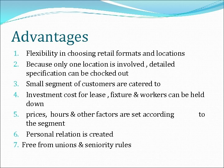 Advantages 1. Flexibility in choosing retail formats and locations 2. Because only one location