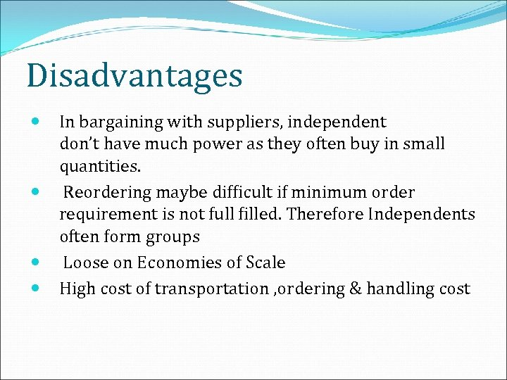 Disadvantages In bargaining with suppliers, independent don't have much power as they often buy