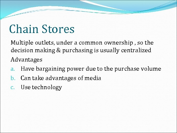 Chain Stores Multiple outlets, under a common ownership , so the decision making &