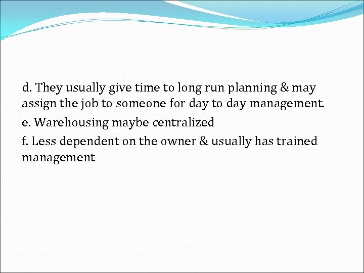 d. They usually give time to long run planning & may assign the job