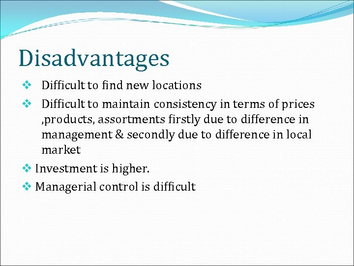 Disadvantages v Difficult to find new locations v Difficult to maintain consistency in terms