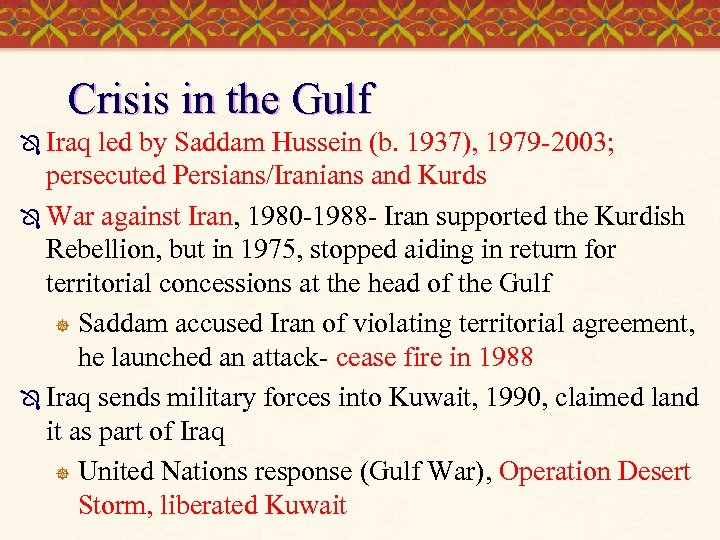 Crisis in the Gulf Ô Iraq led by Saddam Hussein (b. 1937), 1979 -2003;