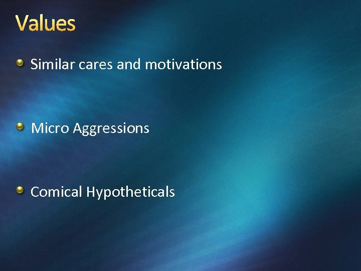 Values Similar cares and motivations Micro Aggressions Comical Hypotheticals