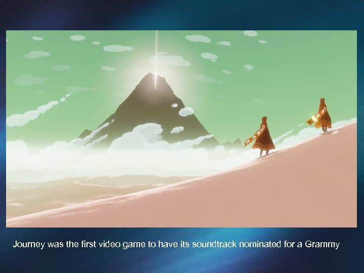 Journey was the first video game to have its soundtrack nominated for a Grammy
