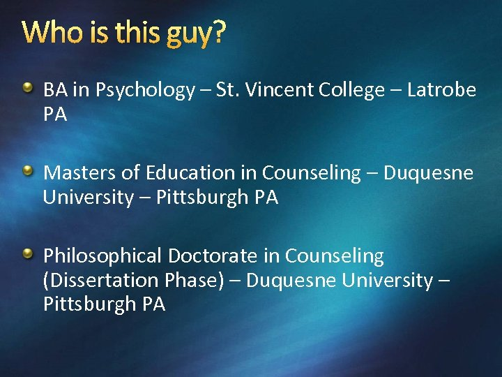 Who is this guy? BA in Psychology – St. Vincent College – Latrobe PA