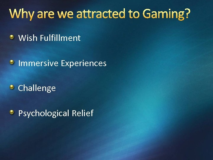 Why are we attracted to Gaming? Wish Fulfillment Immersive Experiences Challenge Psychological Relief