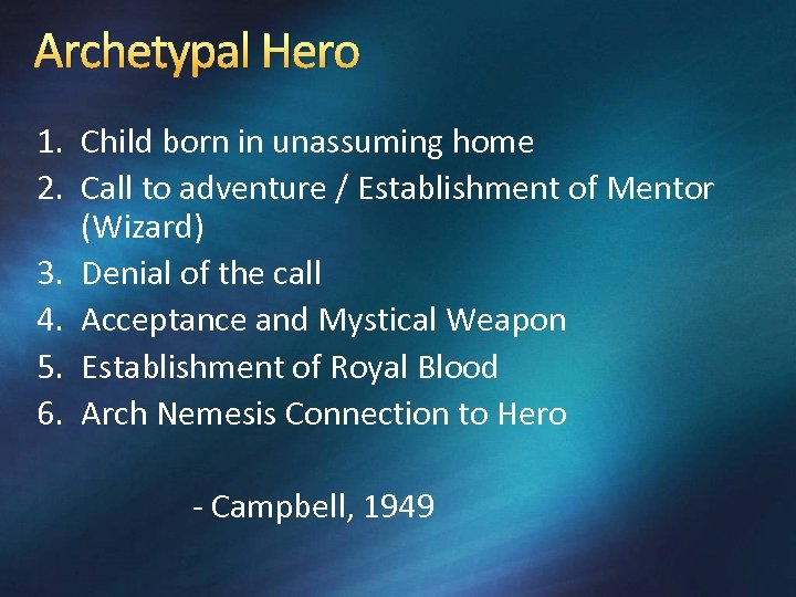 Archetypal Hero 1. Child born in unassuming home 2. Call to adventure / Establishment