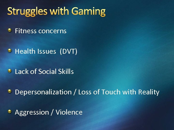 Struggles with Gaming Fitness concerns Health Issues (DVT) Lack of Social Skills Depersonalization /