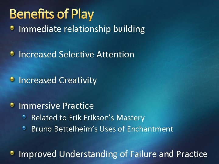Benefits of Play Immediate relationship building Increased Selective Attention Increased Creativity Immersive Practice Related