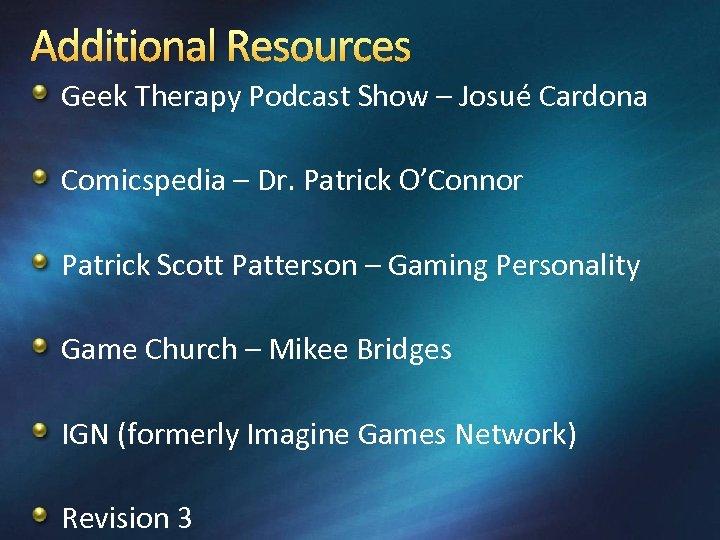 Additional Resources Geek Therapy Podcast Show – Josué Cardona Comicspedia – Dr. Patrick O'Connor
