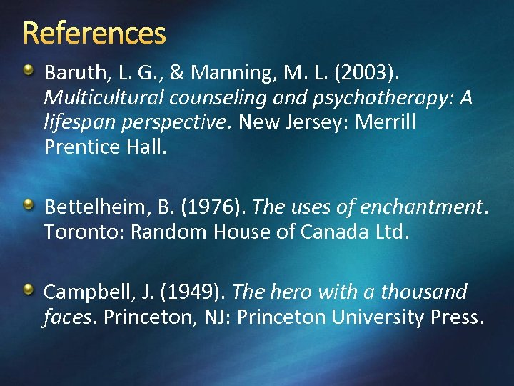 References Baruth, L. G. , & Manning, M. L. (2003). Multicultural counseling and psychotherapy: