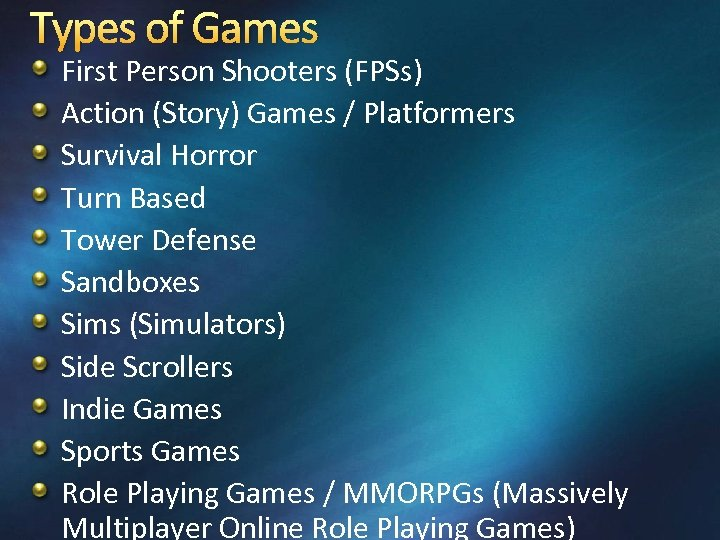 Types of Games First Person Shooters (FPSs) Action (Story) Games / Platformers Survival Horror