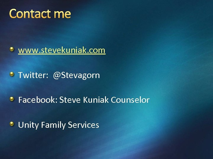 Contact me www. stevekuniak. com Twitter: @Stevagorn Facebook: Steve Kuniak Counselor Unity Family Services