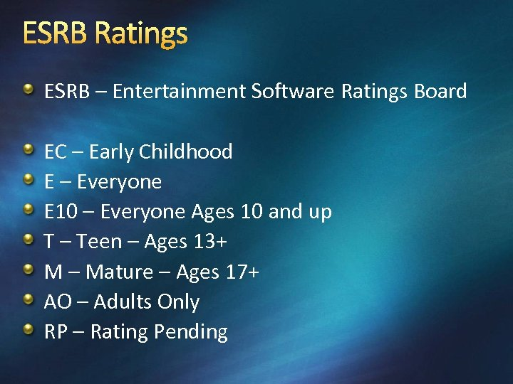 ESRB Ratings ESRB – Entertainment Software Ratings Board EC – Early Childhood E –