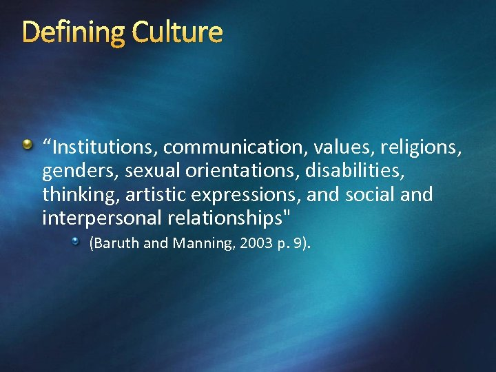 """Defining Culture """"Institutions, communication, values, religions, genders, sexual orientations, disabilities, thinking, artistic expressions, and"""
