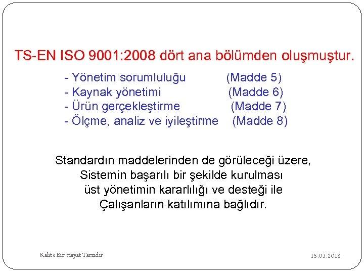 TS-EN ISO 9001: 2008 dört ana bölümden oluşmuştur. - Yönetim sorumluluğu (Madde 5) -