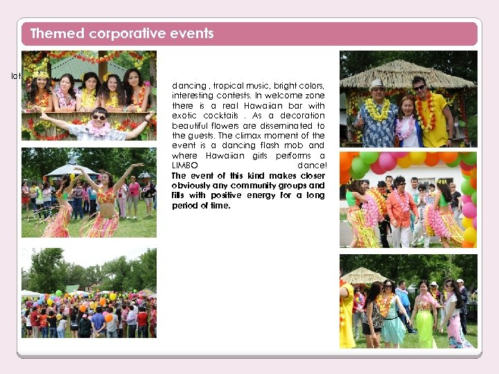 Themed corporative events lot a is it. Hawaiian party– dancing , tropical music, bright