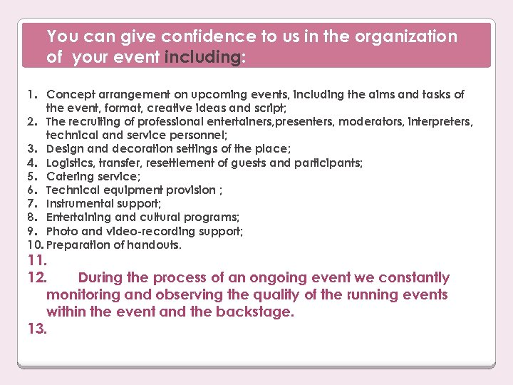 You can give confidence to us in the organization of your event including: 1.