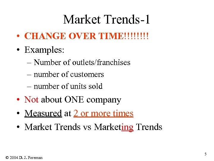 Market Trends-1 • CHANGE OVER TIME!!!! • Examples: – Number of outlets/franchises – number