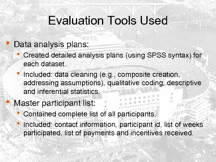 Evaluation Tools Used • Data analysis plans: • • • Created detailed analysis plans