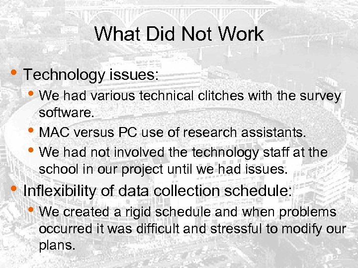 What Did Not Work • Technology issues: • We had various technical clitches with